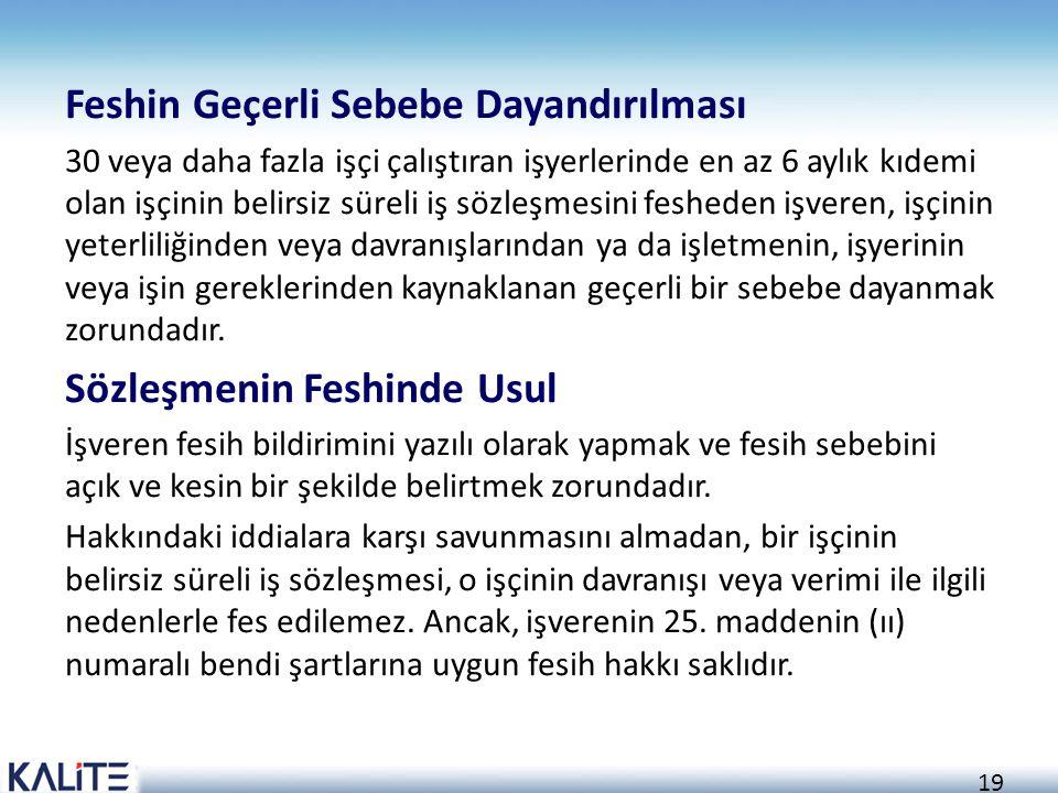 19 Feshin Geçerli Sebebe Dayandırılması 30 veya daha fazla işçi çalıştıran işyerlerinde en az 6 aylık kıdemi olan işçinin belirsiz süreli iş sözleşmes