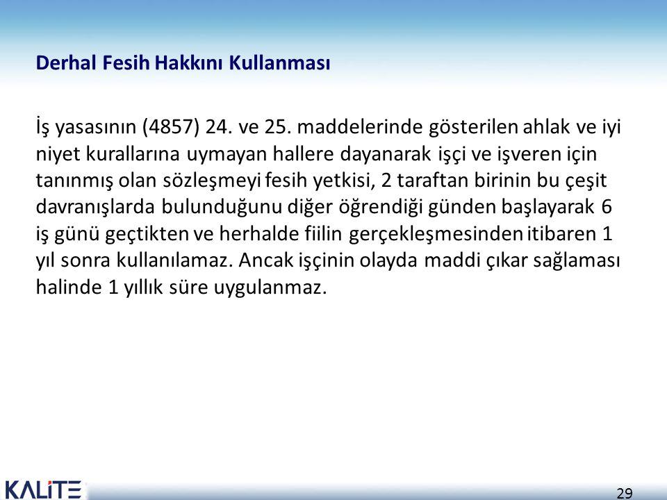29 Derhal Fesih Hakkını Kullanması İş yasasının (4857) 24. ve 25. maddelerinde gösterilen ahlak ve iyi niyet kurallarına uymayan hallere dayanarak işç