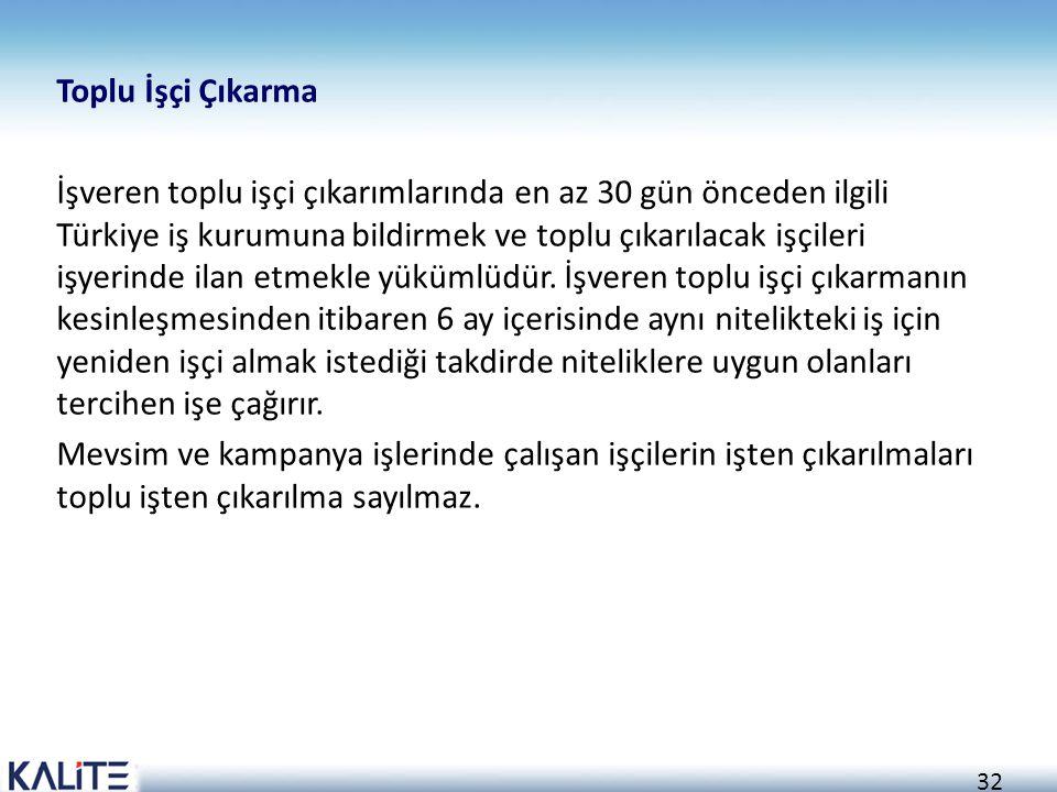 32 Toplu İşçi Çıkarma İşveren toplu işçi çıkarımlarında en az 30 gün önceden ilgili Türkiye iş kurumuna bildirmek ve toplu çıkarılacak işçileri işyeri