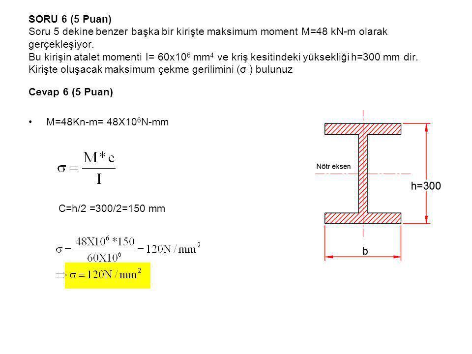 SORU 6 (5 Puan) Soru 5 dekine benzer başka bir kirişte maksimum moment M=48 kN-m olarak gerçekleşiyor. Bu kirişin atalet momenti I= 60x10 6 mm 4 ve kr