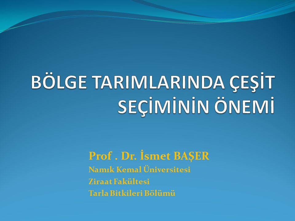 Prof. Dr. İsmet BAŞER Namık Kemal Üniversitesi Ziraat Fakültesi Tarla Bitkileri Bölümü