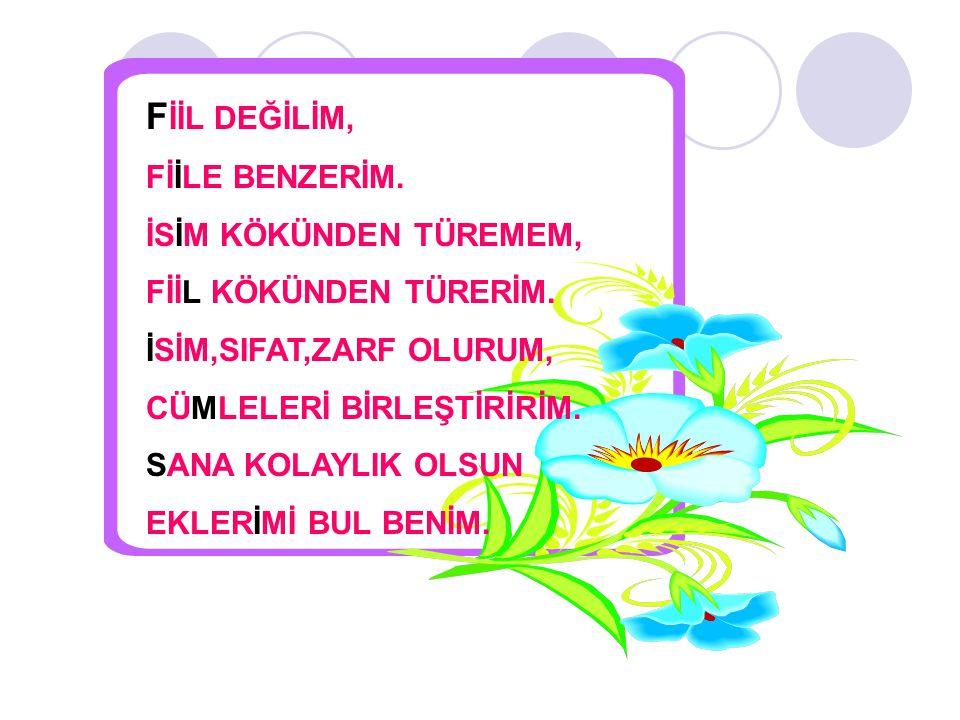 ( ) 4.Fiilimsi eki almış bazı kelimeler isim görevinde kullanılır.