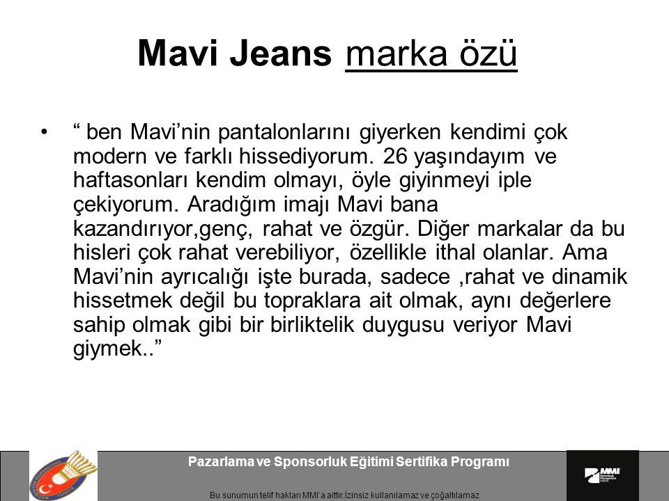 Bu sunumun telif hakları MMI'a aittir.İzinsiz kullanılamaz ve çoğaltılamaz Pazarlama ve Sponsorluk Eğitimi Sertifika Programı Mavi Jeans marka özü ben Mavi'nin pantalonlarını giyerken kendimi çok modern ve farklı hissediyorum.