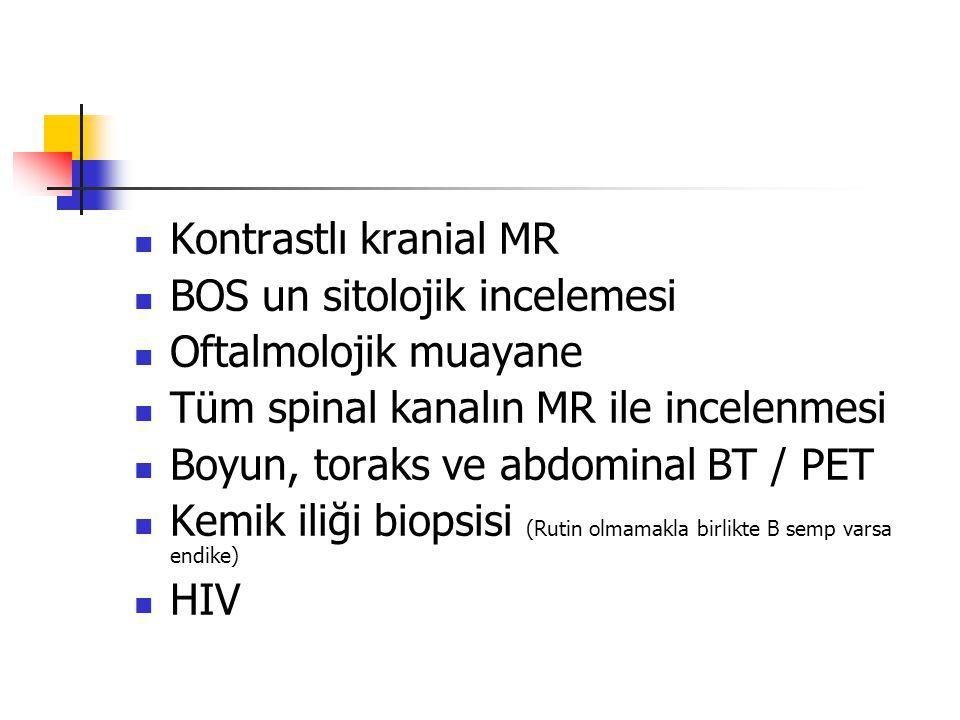 Kontrastlı kranial MR BOS un sitolojik incelemesi Oftalmolojik muayane Tüm spinal kanalın MR ile incelenmesi Boyun, toraks ve abdominal BT / PET Kemik