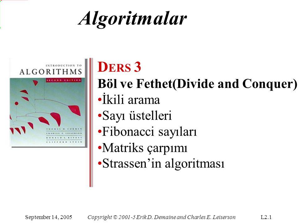 Algoritmalar D ERS 3 Böl ve Fethet(Divide and Conquer) İkili arama Sayı üstelleri Fibonacci sayıları Matriks çarpımı Strassen'in algoritması September