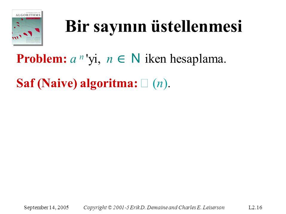 Bir sayının üstellenmesi September 14, 2005Copyright © 2001-5 Erik D. Demaine and Charles E. LeisersonL2.16 Problem: a n 'yi,n ∈ N iken hesaplama. Saf