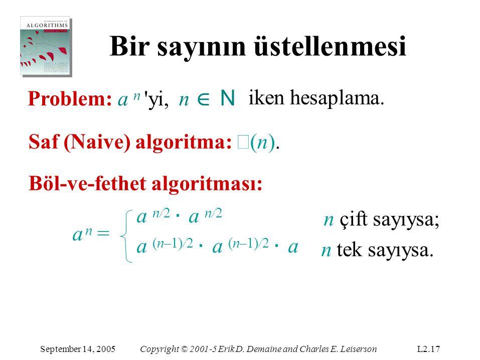 Bir sayının üstellenmesi Problem: a n 'yi,n ∈ N iken hesaplama. a n = a n/2 ⋅ a n/2 a (n–1)/2 ⋅ a (n–1)/2 ⋅ a n çift sayıysa; n tek sayıysa. Saf (Naiv