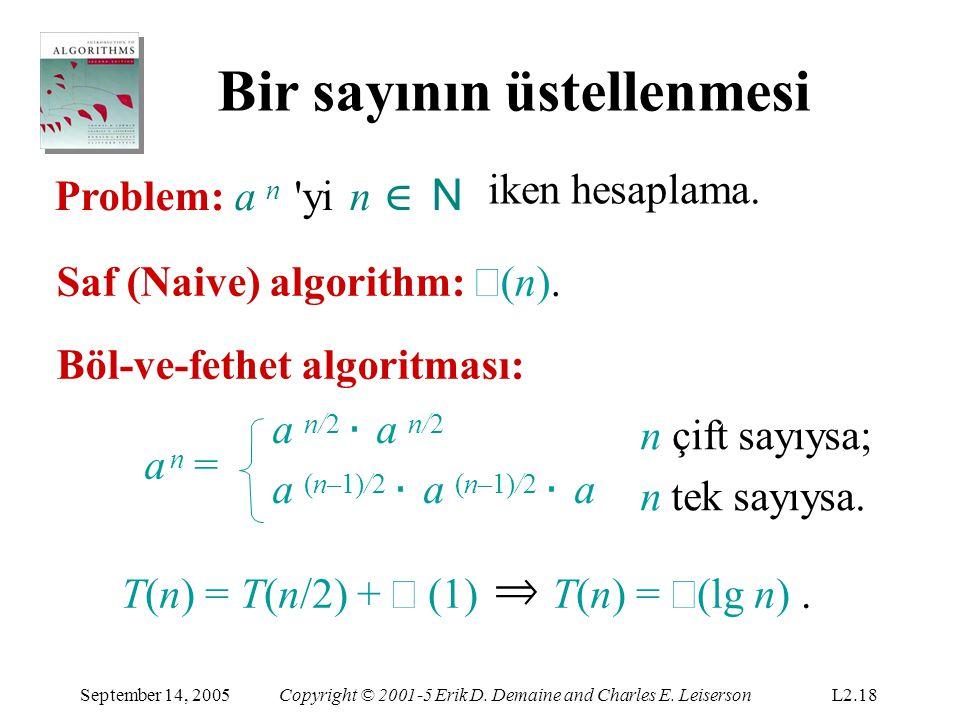 Bir sayının üstellenmesi Problem: a n 'yin ∈ N iken hesaplama. a n = a n/2 ⋅ a n/2 a (n–1)/2 ⋅ a (n–1)/2 ⋅ a n çift sayıysa; n tek sayıysa. Saf (Naive