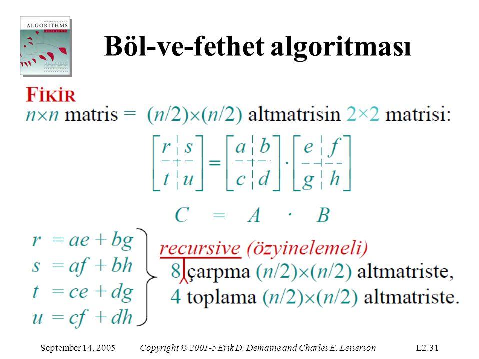 Böl-ve-fethet algoritması September 14, 2005Copyright © 2001-5 Erik D. Demaine and Charles E. LeisersonL2.31