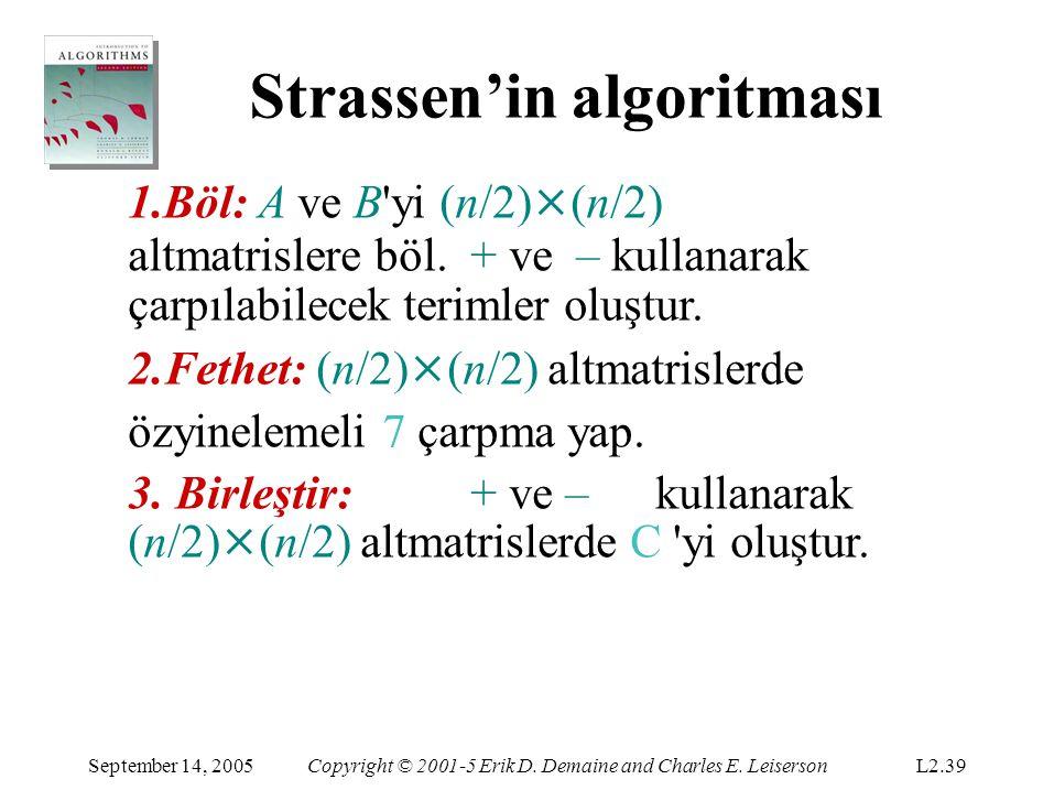 Strassen'in algoritması September 14, 2005Copyright © 2001-5 Erik D. Demaine and Charles E. LeisersonL2.39 1.Böl: A ve B'yi (n/2) × (n/2) altmatrisler