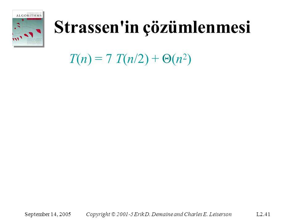 Strassen'in çözümlenmesi September 14, 2005Copyright © 2001-5 Erik D. Demaine and Charles E. LeisersonL2.41 T(n) = 7 T(n/2) + Θ(n 2 )