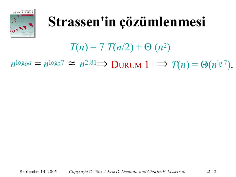 Strassen'in çözümlenmesi September 14, 2005Copyright © 2001-5 Erik D. Demaine and Charles E. LeisersonL2.42 T(n) = 7 T(n/2) + Θ (n 2 ) n log b a = n l