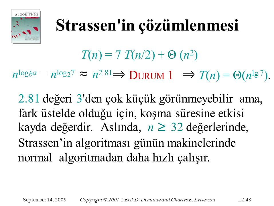 Strassen'in çözümlenmesi September 14, 2005Copyright © 2001-5 Erik D. Demaine and Charles E. LeisersonL2.43 T(n) = 7 T(n/2) + Θ (n 2 ) n log b a = n l