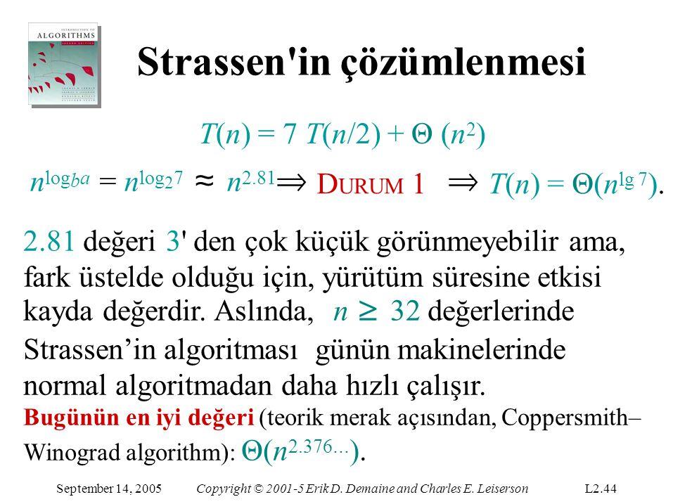 Strassen'in çözümlenmesi September 14, 2005Copyright © 2001-5 Erik D. Demaine and Charles E. LeisersonL2.44 T(n) = 7 T(n/2) + Θ (n 2 ) n log b a = n l