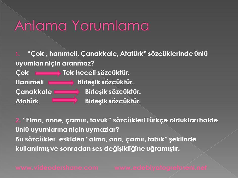 """1. """"Çok, hanımeli, Çanakkale, Atatürk"""" sözcüklerinde ünlü uyumları niçin aranmaz? Çok Tek heceli sözcüktür. Hanımeli Birleşik sözcüktür. Çanakkale Bir"""