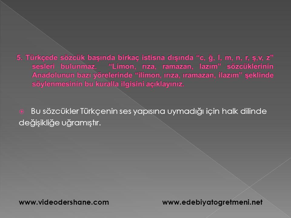  Bu sözcükler Türkçenin ses yapısına uymadığı için halk dilinde değişikliğe uğramıştır. www.videodershane.comwww.edebiyatogretmeni.net