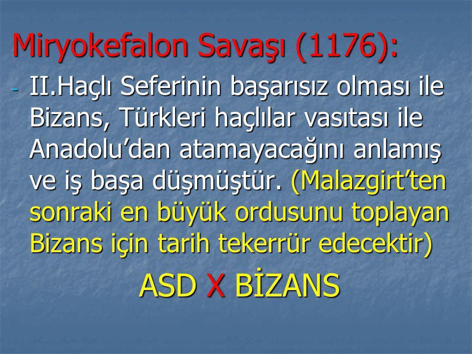 Miryokefalon Savaşı (1176): - II.Haçlı Seferinin başarısız olması ile Bizans, Türkleri haçlılar vasıtası ile Anadolu'dan atamayacağını anlamış ve iş başa düşmüştür.
