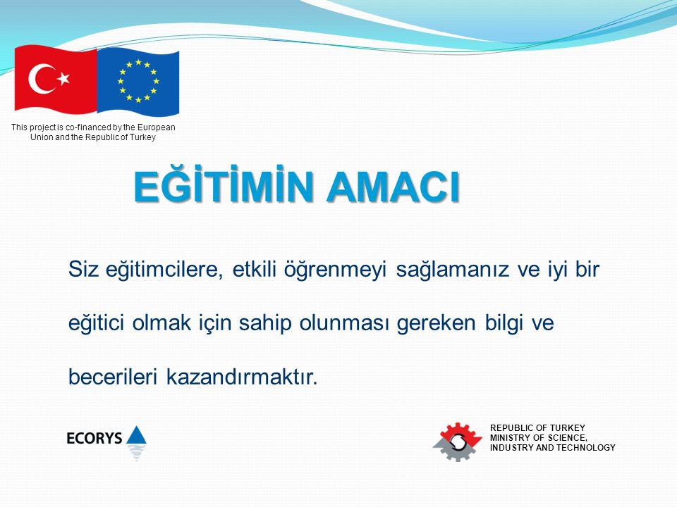 This project is co-financed by the European Union and the Republic of Turkey REPUBLIC OF TURKEY MINISTRY OF SCIENCE, INDUSTRY AND TECHNOLOGY Eğiticinin başarısı; Konu ile ilgili bilgisi, deneyimi, savunduğu görüşünün sağlamlığı, ne söylediği ve nasıl söylediği ile değerlendirilir.