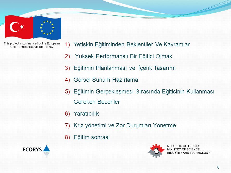 This project is co-financed by the European Union and the Republic of Turkey REPUBLIC OF TURKEY MINISTRY OF SCIENCE, INDUSTRY AND TECHNOLOGY Bilgiler basitten karmaşığa doğru verilmelidir.uygulamalar ile; öğrenmenin kalıcılığı ve farklı alanlara aktarılabilmesi sağlanmalıdır geri bildirimle doğru ve yanlışlar verilmelidir Sürekli değerlendirme ve kendi kendini değerlendirme özendirilmelidir Program işlevsel ve dinamik olmalıdır