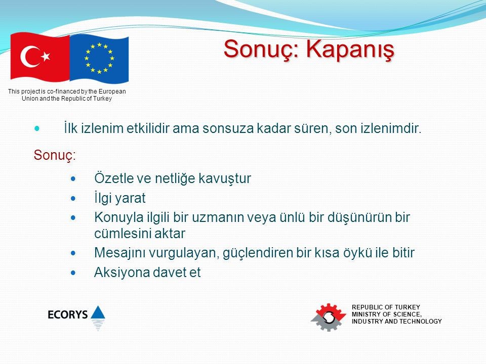 This project is co-financed by the European Union and the Republic of Turkey REPUBLIC OF TURKEY MINISTRY OF SCIENCE, INDUSTRY AND TECHNOLOGY Sonuç: Ka