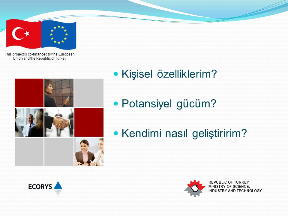 This project is co-financed by the European Union and the Republic of Turkey REPUBLIC OF TURKEY MINISTRY OF SCIENCE, INDUSTRY AND TECHNOLOGY Kişisel ö