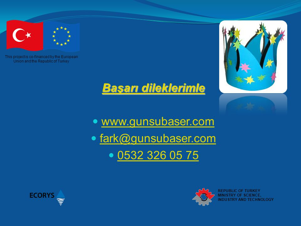 This project is co-financed by the European Union and the Republic of Turkey REPUBLIC OF TURKEY MINISTRY OF SCIENCE, INDUSTRY AND TECHNOLOGY Başarı di