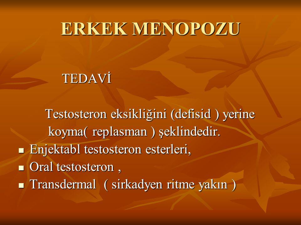 ERKEK MENOPOZU TEDAVİ TEDAVİ Testosteron eksikliğini (defisid ) yerine Testosteron eksikliğini (defisid ) yerine koyma( replasman ) şeklindedir. koyma