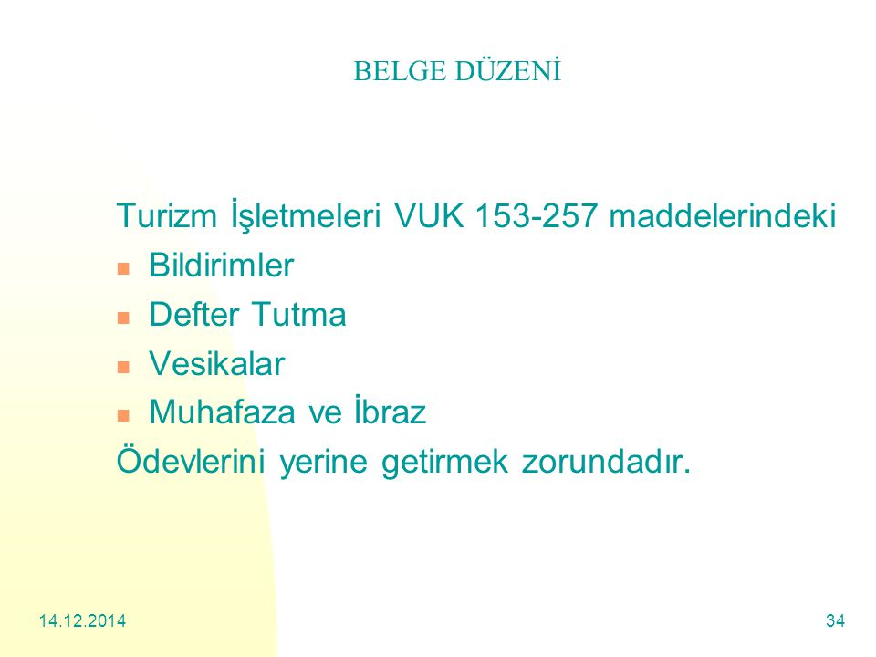 14.12.201434 Turizm İşletmeleri VUK 153-257 maddelerindeki Bildirimler Defter Tutma Vesikalar Muhafaza ve İbraz Ödevlerini yerine getirmek zorundadır.