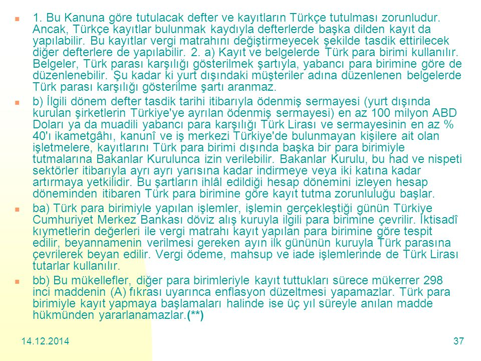14.12.201437 1.Bu Kanuna göre tutulacak defter ve kayıtların Türkçe tutulması zorunludur.