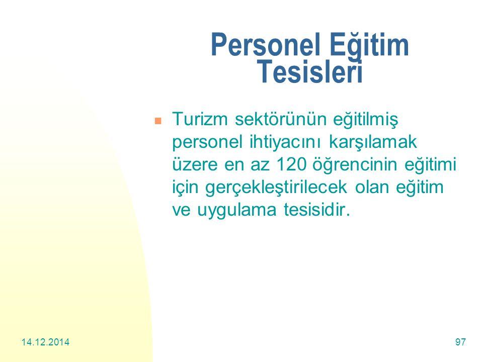 14.12.201497 Personel Eğitim Tesisleri Turizm sektörünün eğitilmiş personel ihtiyacını karşılamak üzere en az 120 öğrencinin eğitimi için gerçekleştirilecek olan eğitim ve uygulama tesisidir.