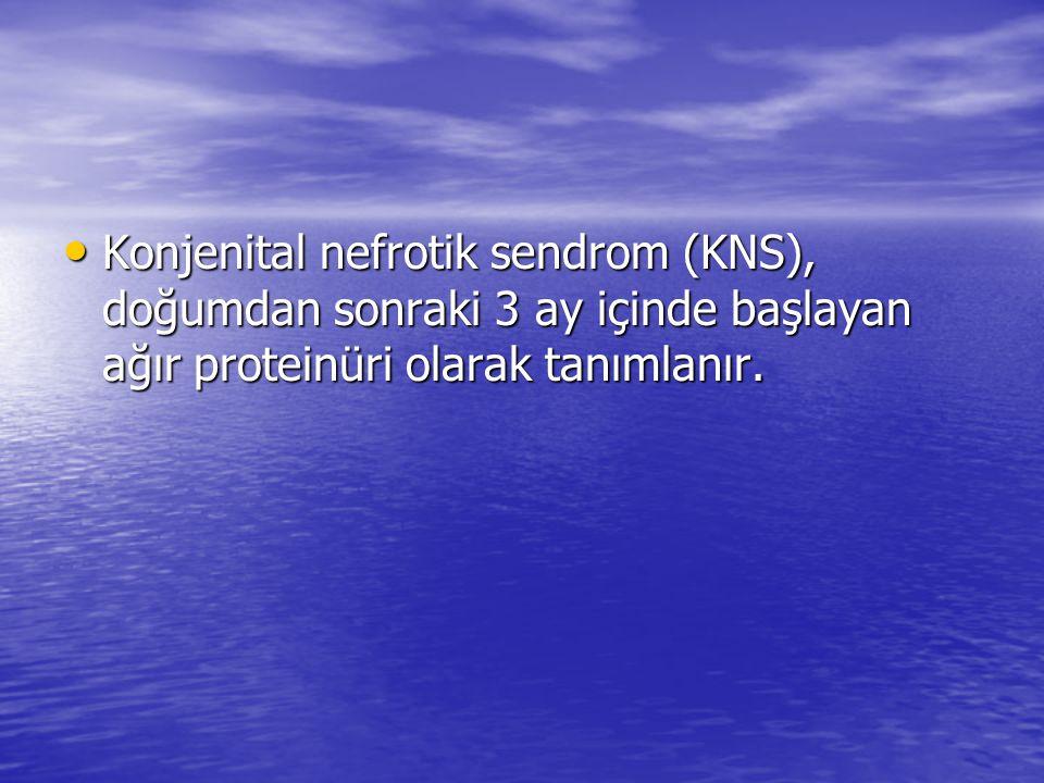 Nefrin gen (NPHS1) mutasyonu-4: Bu çocukların çoğu prematüredir ve doğum tartıları 1500-3500 g arasındadır.