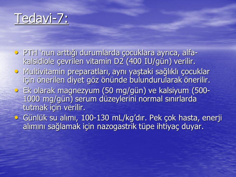 Tedavi-7: PTH 'nun arttığı durumlarda çocuklara ayrıca, alfa- kalsidiole çevrilen vitamin D2 (400 IU/gün) verilir.
