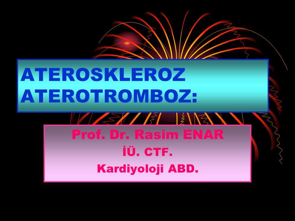 ATEROSKLEROZ ATEROTROMBOZ: Prof. Dr. Rasim ENAR İÜ. CTF. Kardiyoloji ABD.
