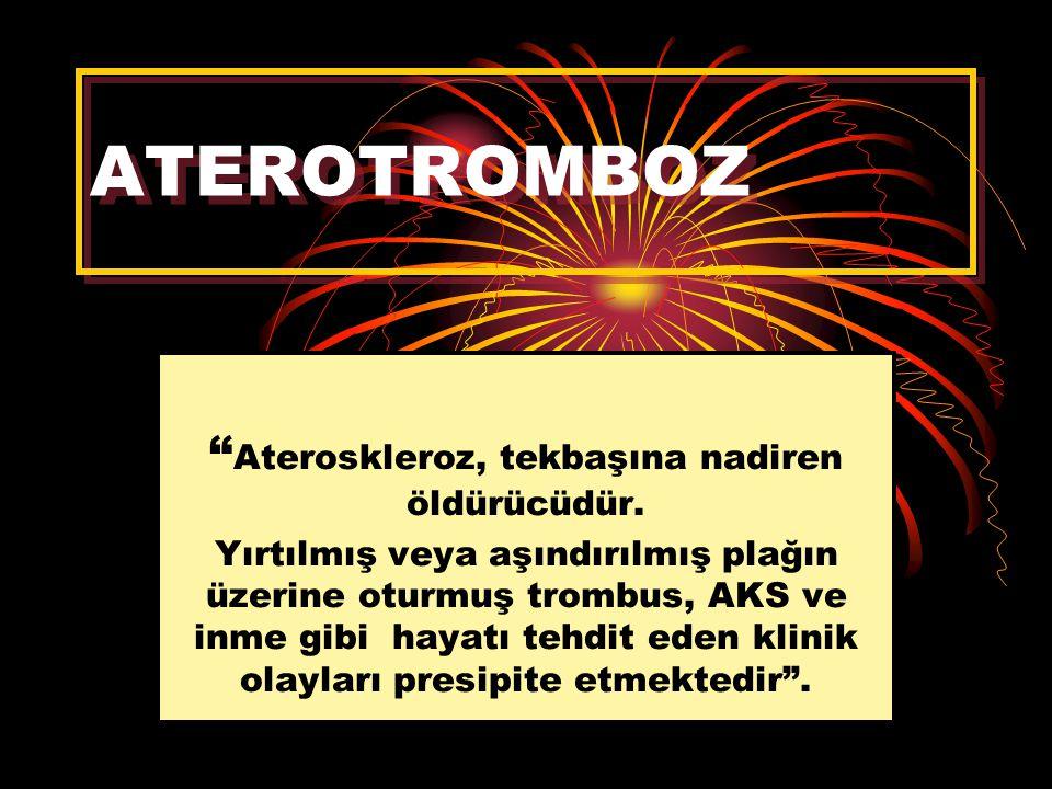 """ATEROTROMBOZ """" Ateroskleroz, tekbaşına nadiren öldürücüdür. Yırtılmış veya aşındırılmış plağın üzerine oturmuş trombus, AKS ve inme gibi hayatı tehdit"""