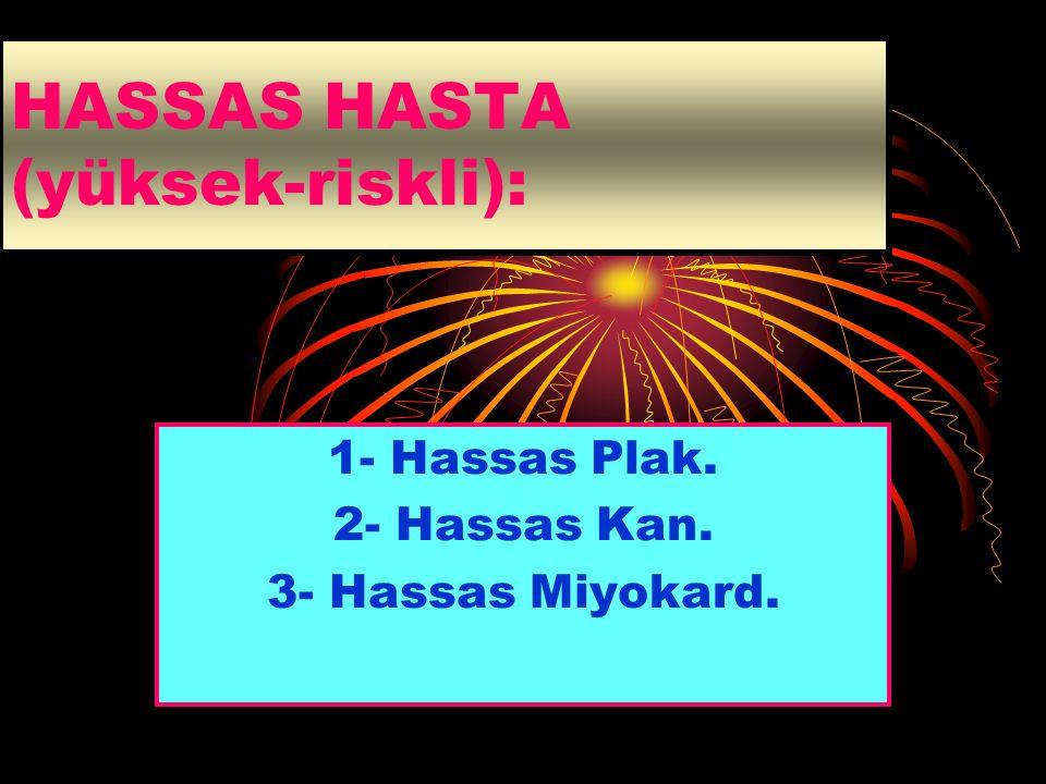 HASSAS HASTA (yüksek-riskli): 1- Hassas Plak. 2- Hassas Kan. 3- Hassas Miyokard.