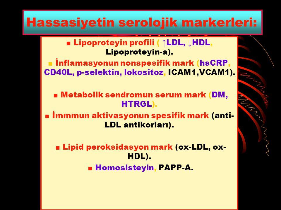 Hassasiyetin serolojik markerleri: ■ Lipoproteyin profili ( ↑LDL, ↓HDL, Lipoproteyin-a). ■ İnflamasyonun nonspesifik mark (hsCRP, CD40L, p-selektin, l