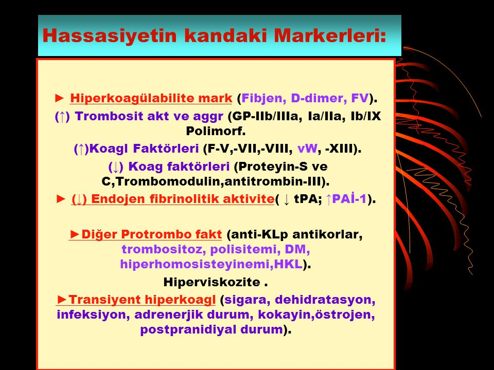 Hassasiyetin kandaki Markerleri: ► Hiperkoagülabilite mark (Fibjen, D-dimer, FV). (↑) Trombosit akt ve aggr (GP-IIb/IIIa, Ia/IIa, Ib/IX Polimorf. (↑)K