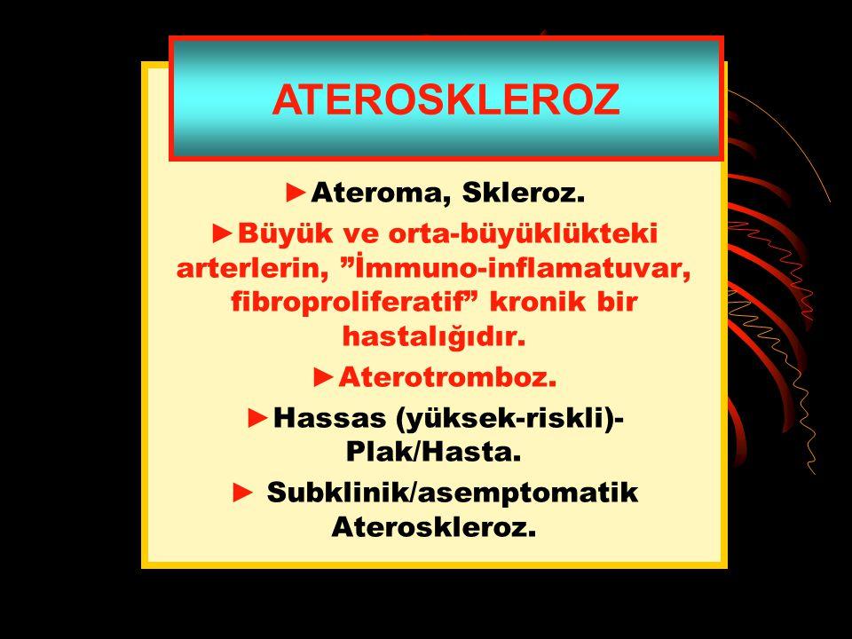 """►Ateroma, Skleroz. ►Büyük ve orta-büyüklükteki arterlerin, """"İmmuno-inflamatuvar, fibroproliferatif"""" kronik bir hastalığıdır. ►Aterotromboz. ►Hassas (y"""