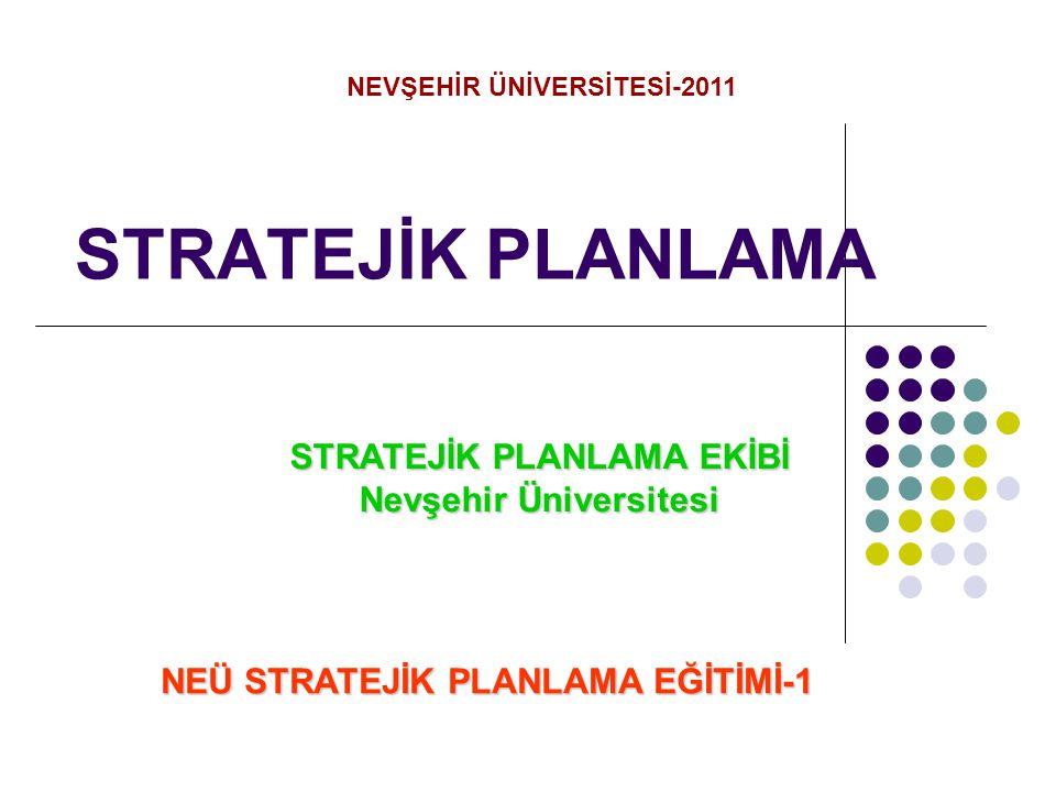 STRATEJİK PLANLAMA STRATEJİK PLANLAMA EKİBİ Nevşehir Üniversitesi NEVŞEHİR ÜNİVERSİTESİ-2011 NEÜ STRATEJİK PLANLAMA EĞİTİMİ-1