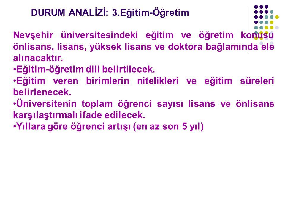 DURUM ANALİZİ: 3.Eğitim-Öğretim Nevşehir üniversitesindeki eğitim ve öğretim konusu önlisans, lisans, yüksek lisans ve doktora bağlamında ele alınacak