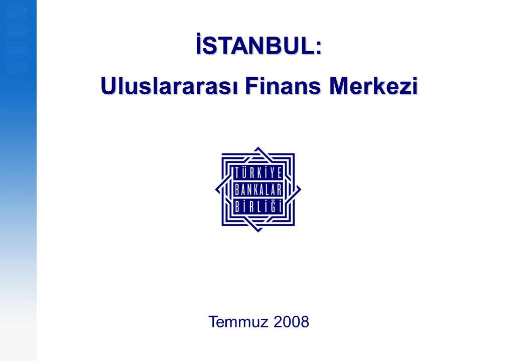 1 İSTANBUL: Potansiyel Uluslararası Finans Merkezi FİNANS MERKEZLERİNİN AVANTAJLARI: Bol Likidite Dusuk Sermaye Maliyeti Düşük Risk Geniş Ürün Yelpazesi Derinleşmiş Piyasalar Dusuk İşlem Maliyeti Dünyanın Önde Gelen Finans Merkezleri: Londra New York Şangay Tokyo Finans Merkezi Olma Yolunda İlerleyen Şehirler: İstanbul Dubai Moskova Varşova İstanbul Finans Merkezi / Temmuz 2008