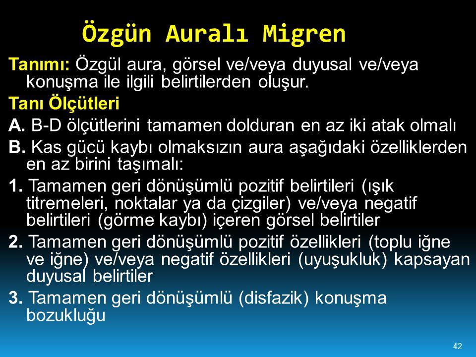 Özgün Auralı Migren Tanımı: Özgül aura, görsel ve/veya duyusal ve/veya konuşma ile ilgili belirtilerden oluşur.