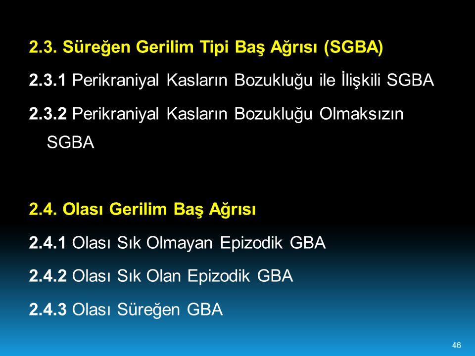 2.3. Süreğen Gerilim Tipi Baş Ağrısı (SGBA) 2.3.1 Perikraniyal Kasların Bozukluğu ile İlişkili SGBA 2.3.2 Perikraniyal Kasların Bozukluğu Olmaksızın S