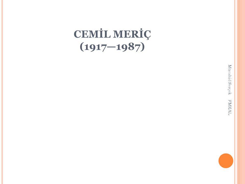 CEMİL MERİÇ (1917—1987) Mücahid Serçek FMEAL