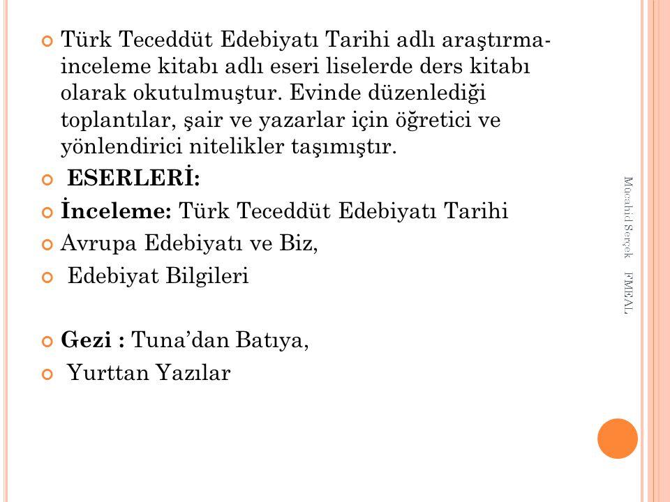 Türk Teceddüt Edebiyatı Tarihi adlı araştırma- inceleme kitabı adlı eseri liselerde ders kitabı olarak okutulmuştur. Evinde düzenlediği toplantılar, ş
