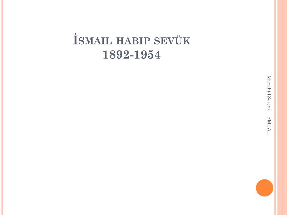 İ SMAIL HABIP SEVÜK 1892-1954 Mücahid Serçek FMEAL
