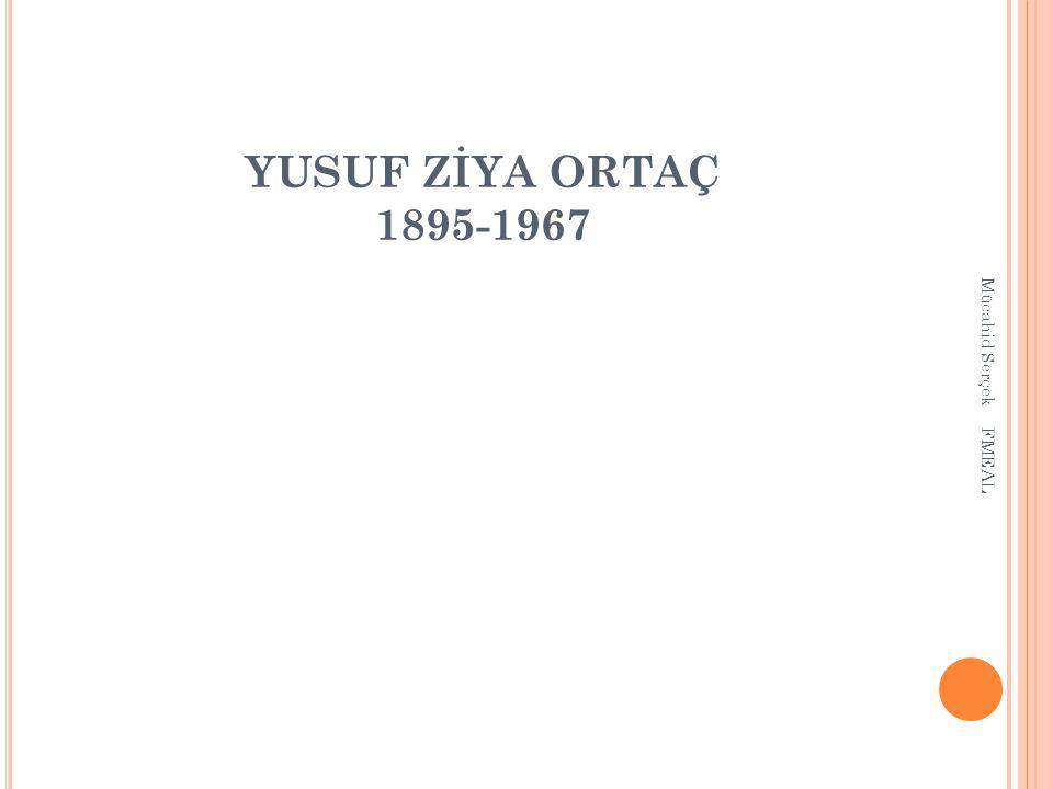 YUSUF ZİYA ORTAÇ 1895-1967 Mücahid Serçek FMEAL