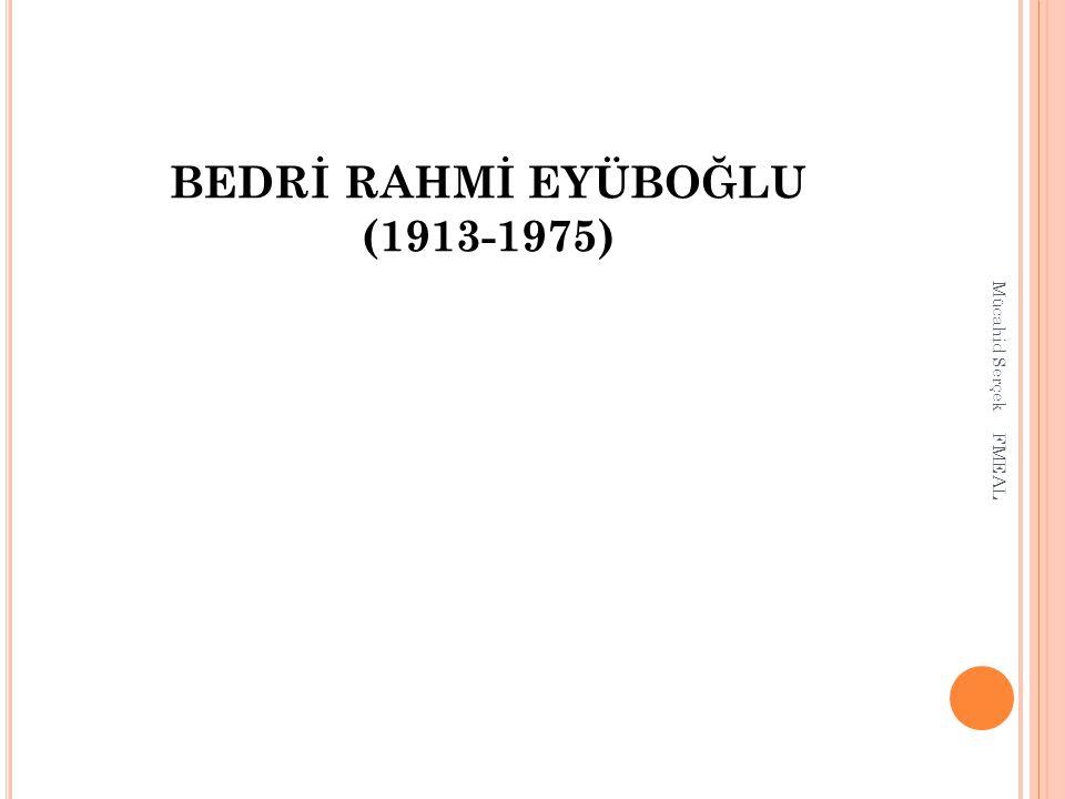 BEDRİ RAHMİ EYÜBOĞLU (1913-1975) Mücahid Serçek FMEAL