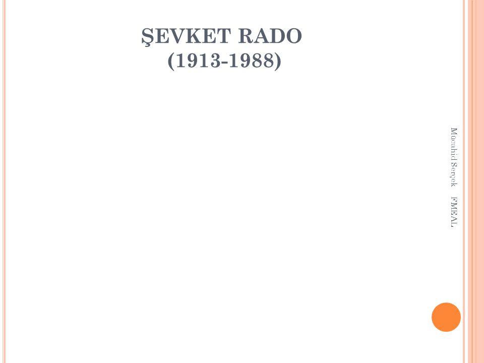 ŞEVKET RADO (1913-1988) Mücahid Serçek FMEAL