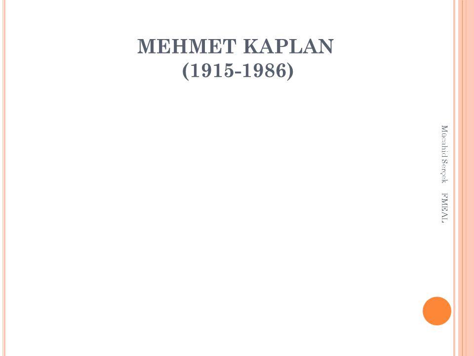 MEHMET KAPLAN (1915-1986) Mücahid Serçek FMEAL